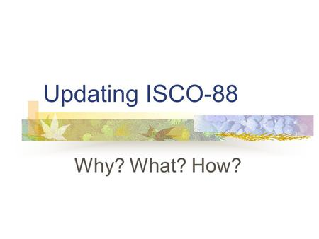 Updating ISCO-88 Why? What? How?. Bureau of Statistics Reasons Relation with ISIC – round of 2010 population censuses Developments in the world of work.