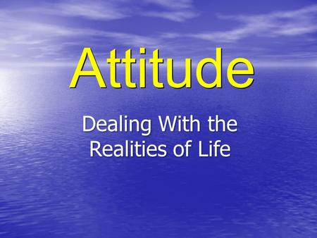 Attitude Dealing With the Realities of Life Attitude a mental position with regard to a fact or state b : a feeling or emotion toward a fact or state.