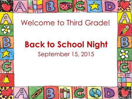 Welcome to Third Grade! Back to School Night September 15, 2015.