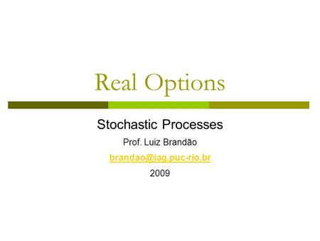 Real Options Stochastic Processes Prof. Luiz Brandão 2009.