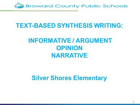 1 TEXT-BASED SYNTHESIS WRITING: INFORMATIVE / ARGUMENT OPINION NARRATIVE Silver Shores Elementary.