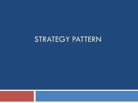 STRATEGY PATTERN. Design Pattern Space Purpose ScopeCreationalStructuralBehavioral ClassFactory MethodAdapterInterpreter Template Method ObjectAbstract.