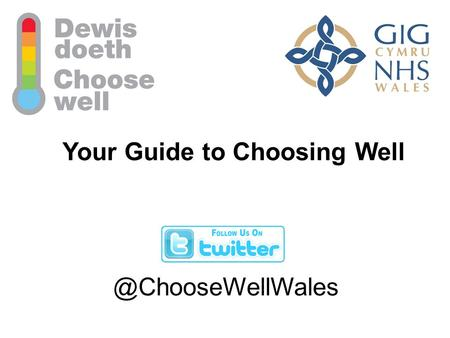 Your Guide to Choosing Think carefully before dialling 999 or going straight to the Emergency Department (A&E)