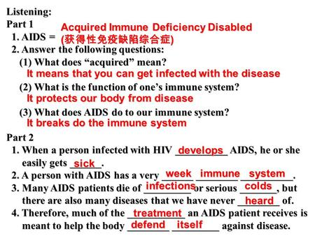 "Listening: Part 1 1. AIDS = 1. AIDS = 2. Answer the following questions: 2. Answer the following questions: (1) What does ""acquired"" mean? (1) What does."
