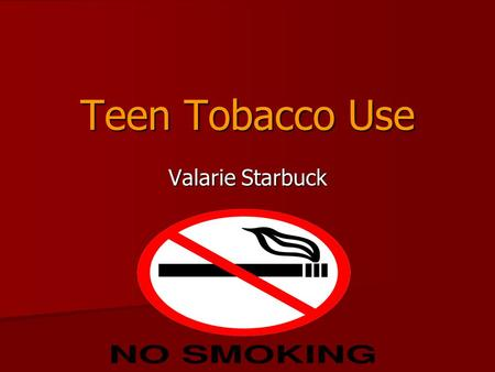Teen Tobacco Use Valarie Starbuck. Nature of the Problem- Key Facts 90% of adults who smoke started by the age of 21, ½ of them became regular smokers.