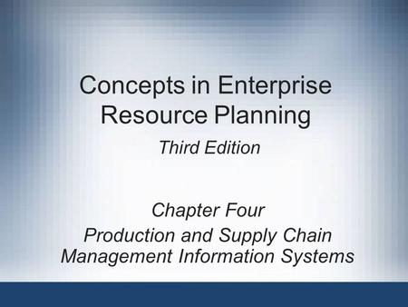 Concepts in Enterprise Resource Planning Third Edition Chapter Four Production and Supply Chain Management Information Systems.
