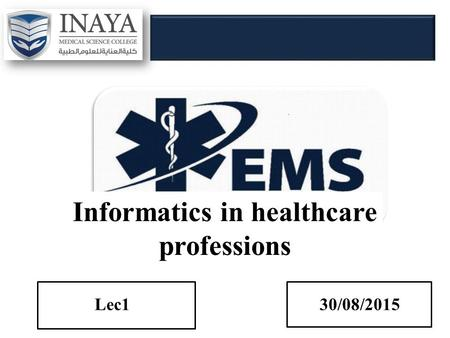 Informatics in healthcare professions Lec130/08/2015.