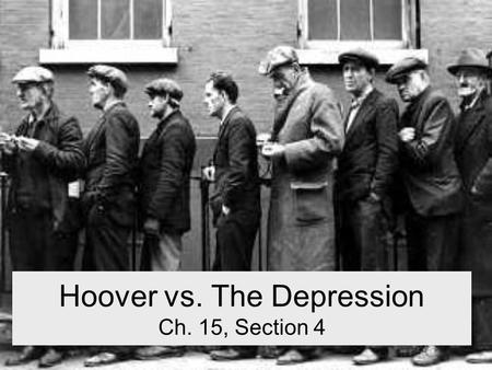 Hoover vs. The Depression Ch. 15, Section 4. Hoover's Strategy Confidence is the key! –If people believe in the economy, they will spend more.