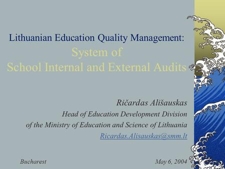 Lithuanian Education Quality Management: System of School Internal and External Audits Ričardas Ališauskas Head of Education Development Division of the.
