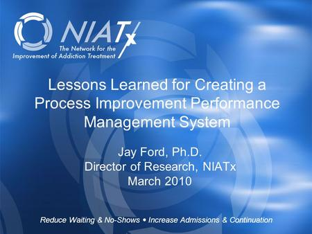 Reduce Waiting & No-Shows  Increase Admissions & Continuation www.NIATx.net Reduce Waiting & No-Shows  Increase Admissions & Continuation Lessons Learned.