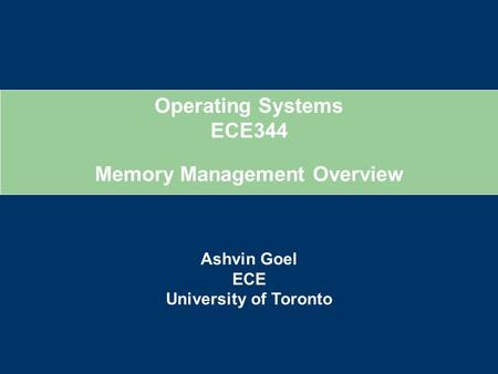 Operating Systems ECE344 Ashvin Goel ECE University of Toronto Memory Management Overview.