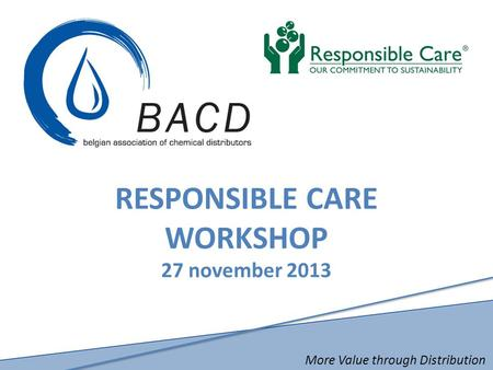 More Value through Distribution RESPONSIBLE CARE WORKSHOP 27 november 2013.
