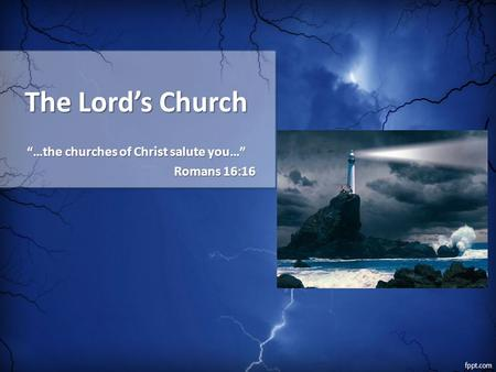 "The Lord's Church ""…the churches of Christ salute you…"" Romans 16:16."