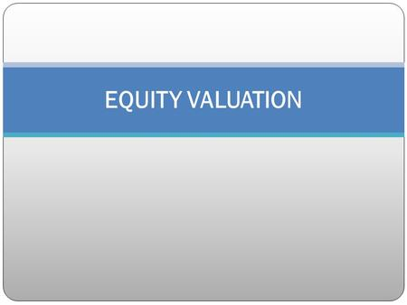 EQUITY VALUATION. Claims on Cash Flows of Firm Investors forego consumption and invest expecting future returns Risk is associated with the investment.