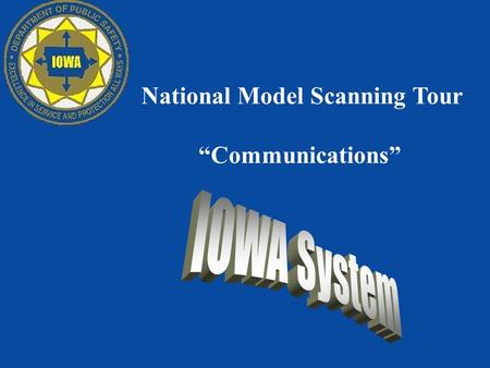 "National Model Scanning Tour ""Communications"". The Iowa Department of Public Safety administers a trusted statewide network of servers, PCs, E-mail service."