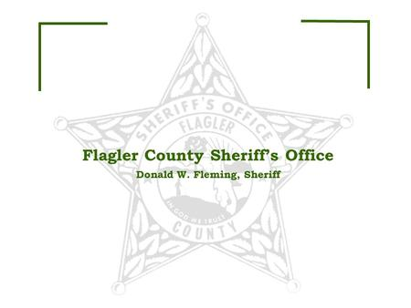 Flagler County Sheriff's Office Donald W. Fleming, Sheriff.