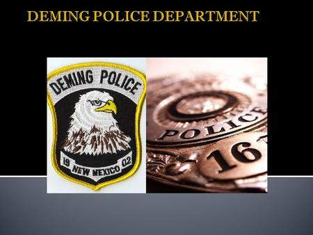 All members of the Deming Police Department believe in responsibility of our police, governmental bodies and citizens to improve Deming's quality of life.