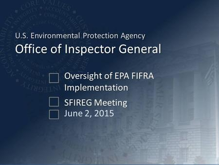 U.S. Environmental Protection Agency Office of Inspector General Oversight of EPA FIFRA Implementation June 2, 2015 SFIREG Meeting.