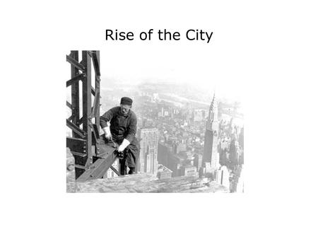 Rise of the City. From Farm to City Before the Civil War most people lived on farms –1860 urban population of 6 million By 1900 most people lived in urban.