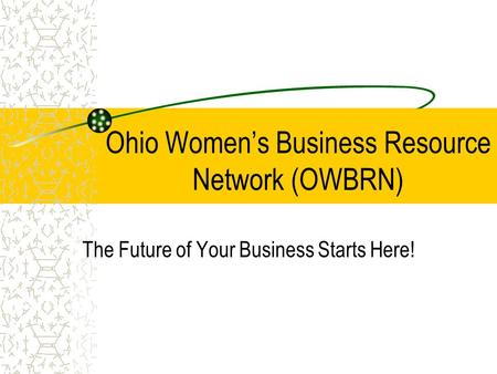 Ohio Women's Business Resource Network (OWBRN) The Future of Your Business Starts Here!