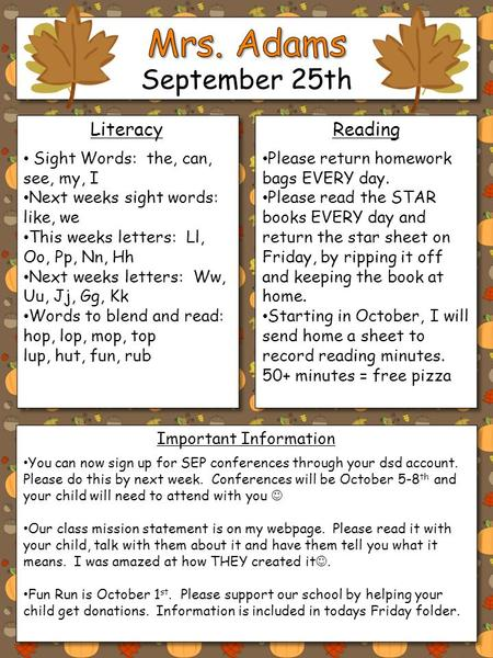 September 25th LiteracyReading Important Information Sight Words: the, can, see, my, I Next weeks sight words: like, we This weeks letters: Ll, Oo, Pp,