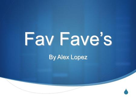  Fav Fave's Fav Fave's By Alex Lopez.  Ted Kennedy's [Fav Five's]