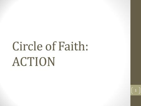 Circle of Faith: ACTION 1. Once awareness and analysis has occurred, the next step is to ensure that action is taken to allow people to experience the.