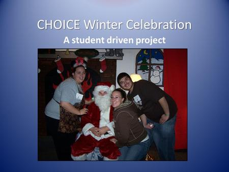 CHOICE Winter Celebration A student driven project.