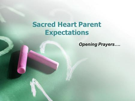 Sacred Heart Parent Expectations Opening Prayers….