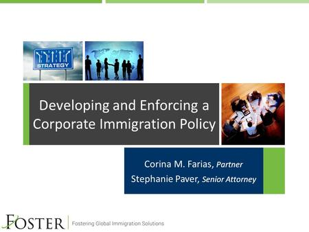 Corina M. Farias, Partner Stephanie Paver, Senior Attorney Developing and Enforcing a Corporate Immigration Policy.