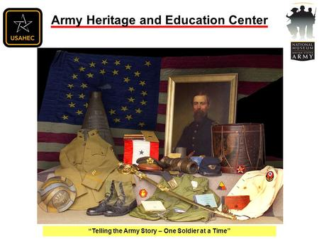 """Telling the Army Story – One Soldier at a Time"" Army Heritage and Education Center."