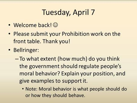 Tuesday, April 7 Welcome back! Please submit your Prohibition work on the front table. Thank you! Bellringer: – To what extent (how much) do you think.