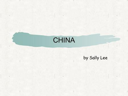 CHINA by Sally Lee. China Land Water Climate Vegetation Natural Resources Historic Tradition People Culture Transformation Information.