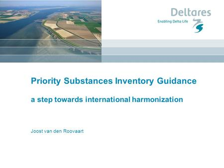 Priority Substances Inventory Guidance a step towards international harmonization Joost van den Roovaart.