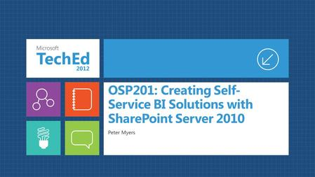 OSP201: Creating Self- Service BI Solutions with SharePoint Server 2010 Peter Myers.