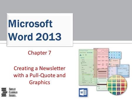 Chapter 7 Creating a Newsletter with a Pull-Quote and Graphics Microsoft Word 2013.