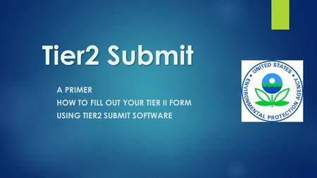 Tier2 Submit A PRIMER HOW TO FILL OUT YOUR TIER II FORM USING TIER2 SUBMIT SOFTWARE.