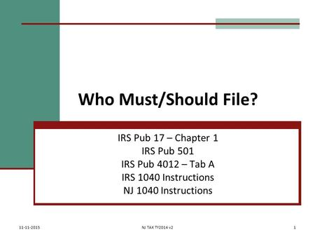 Who Must/Should File? IRS Pub 17 – Chapter 1 IRS Pub 501 IRS Pub 4012 – Tab A IRS 1040 Instructions NJ 1040 Instructions 11-11-2015NJ TAX TY2014 v21.