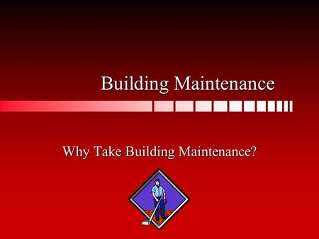 Building Maintenance Why Take Building Maintenance?