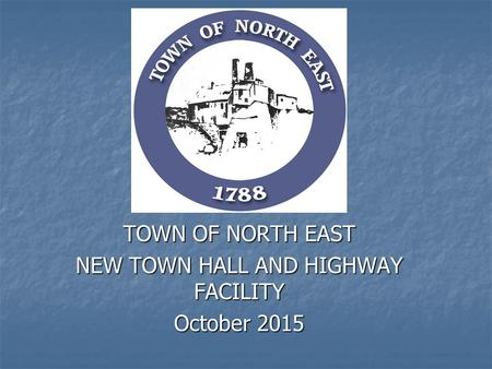 TOWN OF NORTH EAST NEW TOWN HALL AND HIGHWAY FACILITY October 2015.