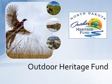 Outdoor Heritage Fund. Established on August 1, 2013 by the Legislature. Continuing Appropriation of $20,000,000 annually from oil and gas taxes. Outdoor.