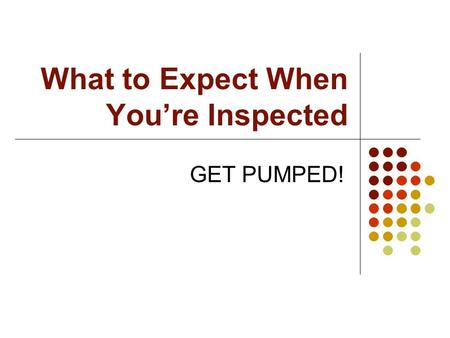 What to Expect When You're Inspected GET PUMPED!.
