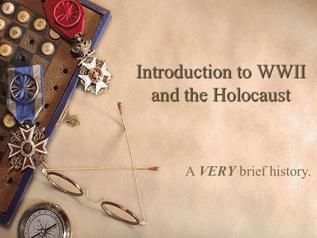 Introduction to WWII and the Holocaust A VERY brief history.