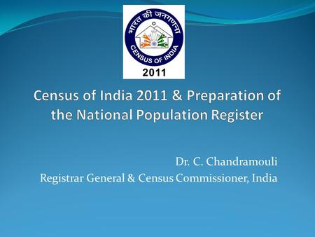 Dr. C. Chandramouli Registrar General & Census Commissioner, India.