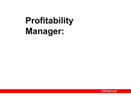Profitability Manager:. Expectations for today Introduce you to Profitability Manager Prepare you to deliver the Profitability Manager Demo Walk you through.