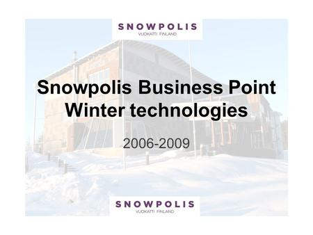 Snowpolis Business Point Winter technologies 2006-2009.