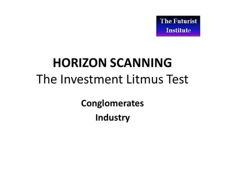 HORIZON SCANNING The Investment Litmus Test Conglomerates Industry.