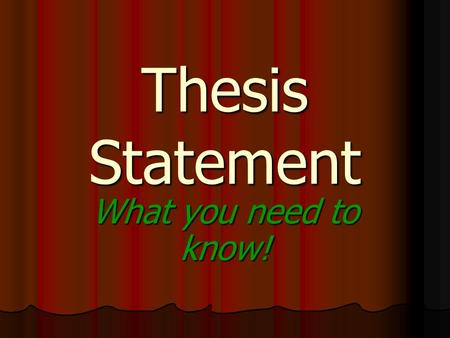 Thesis Statement What you need to know!. THESIS STATEMENT 2 What Is a Thesis Statement? It tells the reader what your paper is about. It tells the reader.