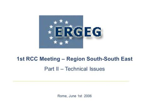 1st RCC Meeting – Region South-South East Part II – Technical Issues Rome, June 1st 2006.