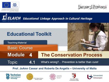 Educational Linkage Approach In Cultural Heritage Prof. JoAnn Cassar and Roberta De Angelis – University of Malta Educational Toolkit The Conservation.